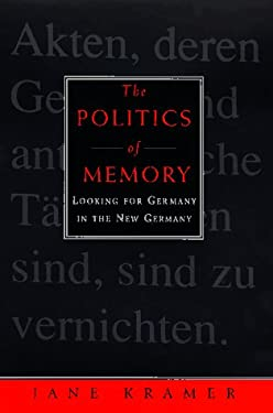 The Politics of Memory:: Looking for Germany in the New Germany 9780679448723