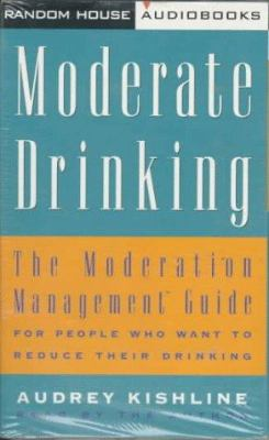 Moderate Drinking: The Moderation Management Guide for People Who Want to Reduce Their Drinking 9780679449171