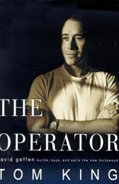 The Operator : David Geffen Builds, Buys, and Sells the New Hollywood 8998304