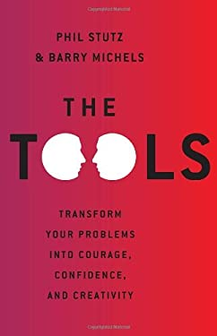 The Tools: Transform Your Problems into Courage, Confidence, and Creativity 9780679644446