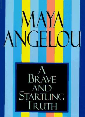 A Brave and Startling Truth - Angelou, Maya