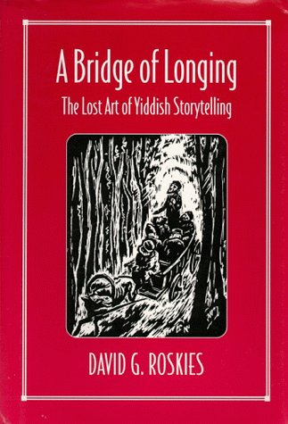 A Bridge of Longing: The Lost Art of Yiddish Storytelling 9780674081390