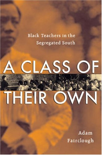 A Class of Their Own: Black Teachers in the Segregated South 9780674023079