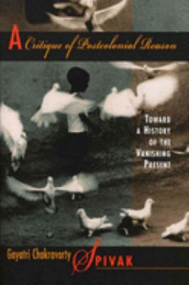 A Critique of Postcolonial Reason: Toward a History of the Vanishing Present 9780674177642
