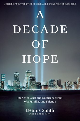 A Decade of Hope: Stories of Grief and Endurance from 9/11 Families and Friends 9780670022939