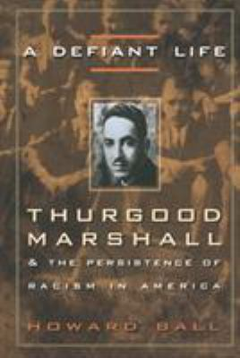A Defiant Life: Thurgood Marshall and the Persistence of Racism in America 9780676806663
