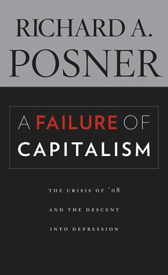 A Failure of Capitalism: The Crisis of '08 and the Descent Into Depression 9780674035140