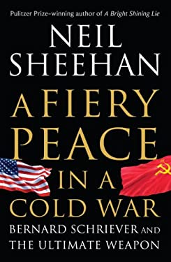 A Fiery Peace in a Cold War: Bernard Schriever and the Ultimate Weapon 9780679422846