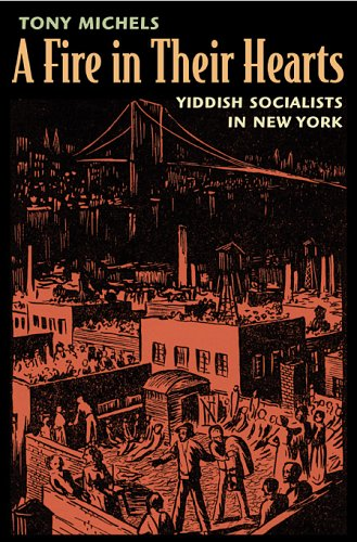 A Fire in Their Hearts: Yiddish Socialists in New York 9780674019133