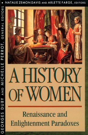 A History of Women in the West, Volume III, Renaissance and the Enlightenment Paradoxes 9780674403673