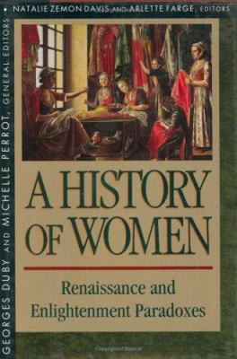 History of Women in the West, Volume III: Renaissance and the Enlightenment Paradoxes 9780674403727