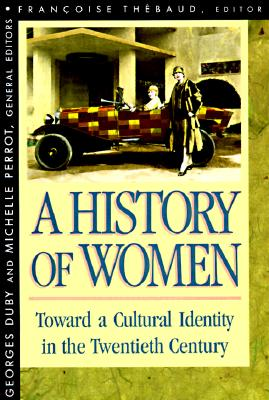 A History of Women in the West, Volume V, Toward a Cultural Identity in the Twentieth Century 9780674403741