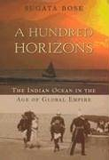 A Hundred Horizons: The Indian Ocean in the Age of Global Empire 9780674021570