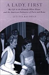 A Lady First: My Life in the Kennedy White House and the American Embassies Od Paris and Rome