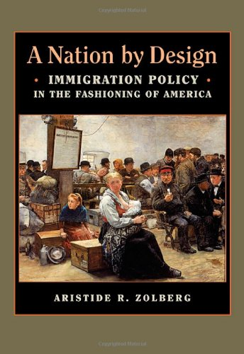 A Nation by Design: Immigration Policy in the Fashioning of America 9780674030749