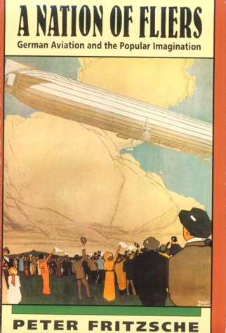 A Nation of Fliers: German Aviation and the Popular Imagination 9780674601222