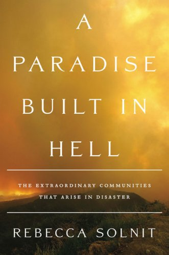 A Paradise Built in Hell: The Extraordinary Communities That Arise in Disaster 9780670021079