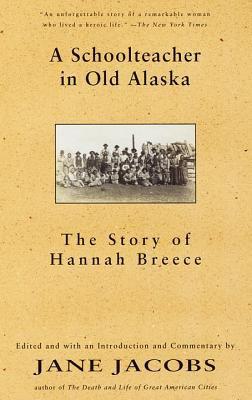 A Schoolteacher in Old Alaska: The Story of Hannah Breece 9780679776338