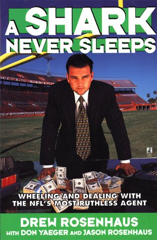 A Shark Never Sleeps: Wheeling and Dealing with the NFL's Most Ruthless Agent 9780671015268