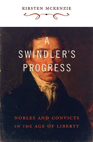 A Swindler's Progress: Nobles and Convicts in the Age of Liberty 9780674052789
