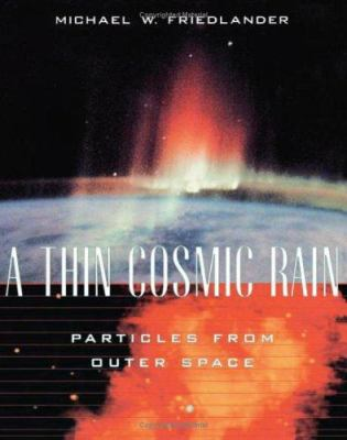 A Thin Cosmic Rain: Particles from Outer Space 9780674009899