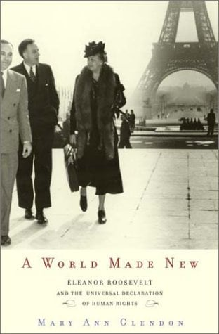 A World Made New: Eleanor Roosevelt and the Universal Declaration of Human Rights 9780679463108