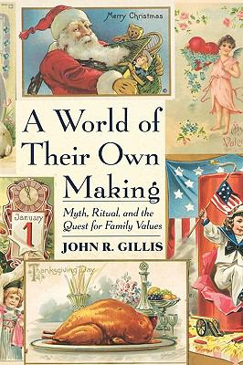 A World of Their Own Making: Myth, Ritual, and the Quest for Family Values 9780674961883