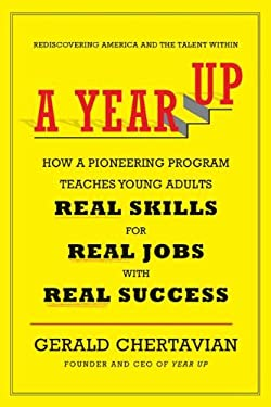 A Year Up: How a Pioneering Program Teaches Young Adults Real Skills for Real Jobs-With Real Success 9780670023776