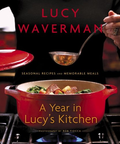 A Year in Lucy's Kitchen: Seasonal Recipes and Memorable Meals 9780679314585