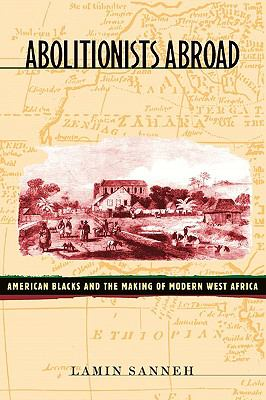 Abolitionists Abroad: American Blacks and the Making of Modern West Africa 9780674007185