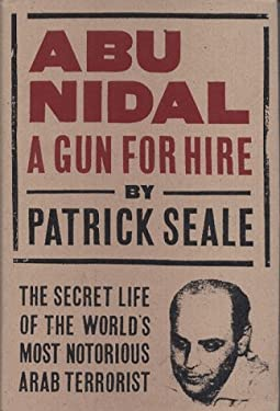 Abu Nidal: A Gun for Hire: The Secret Life of the World's Most Notorious Arab Terrorist