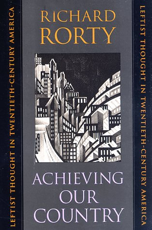 Achieving Our Country: Leftist Thought in Twentieth-Century America 9780674003118