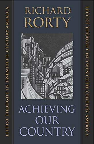Achieving Our Country: Leftist Thought in Twentieth-Century America 9780674003125
