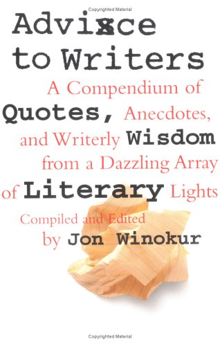 Advice to Writers: A Compendium of Quotes, Anecdotes, and Writerly Wisdom from a Dazzling Array of Literary Lights 9780679763413