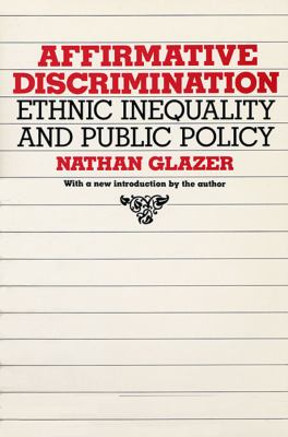 Affirmative Discrimination: Ethnic Inequality and Public Policy 9780674007307