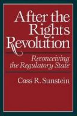 After the Rights Revolution: Reconceiving the Regulatory State 9780674009080