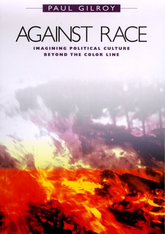 Against Race: Imagining Political Culture Beyond the Color Line 9780674000964