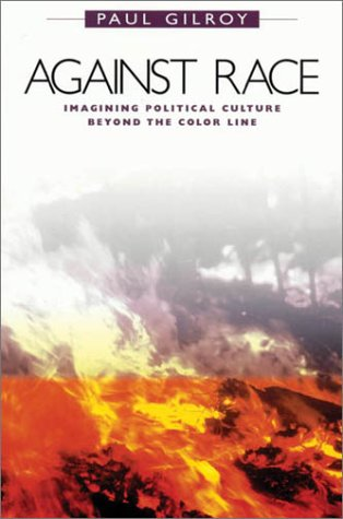 Against Race: Imagining Political Culture Beyond the Color Line 9780674006690
