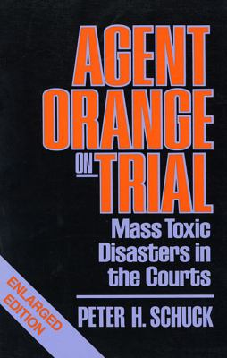 Agent Orange on Trial: Mass Toxic Disasters in the Courts, Enlarged Edition 9780674010260