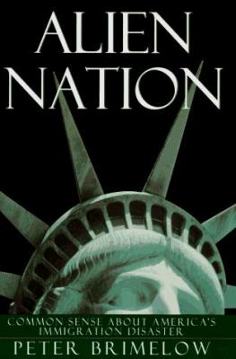 Alien Nation: Common Sense about America's Immigration Disaster 9780679430582