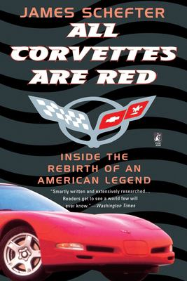 All Corvettes Are Red : Inside the Rebirth of an American Legend