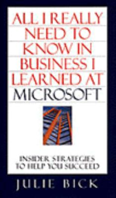 All I Really Need to Know in Business I Learned at Microsoft: Insider Strategies to Help You Succeed 9780671009137