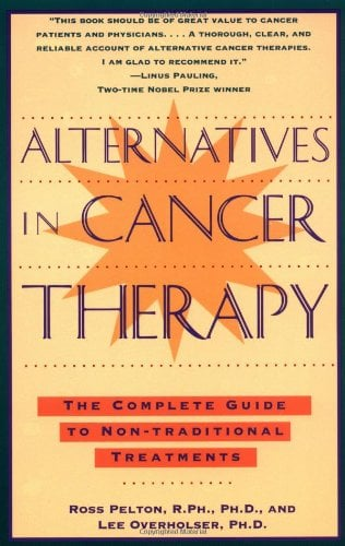 Alternatives in Cancer Therapy: The Complete Guide to Alternative Treatments 9780671796235