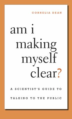 Am I Making Myself Clear?: A Scientist's Guide to Talking to the Public 9780674036352