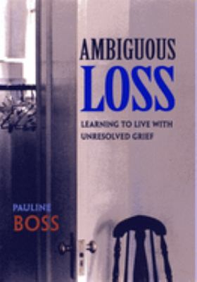 Ambiguous Loss: Learning to Live with Unresolved Grief 9780674003811