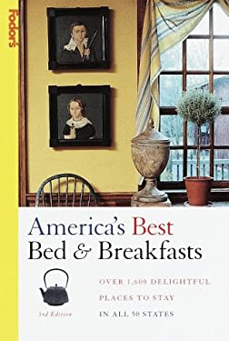America's Best Bed & Breakfasts, 3rd Edition: Over 1600 Delightful Places to Stay in All 50 States 9780679001812
