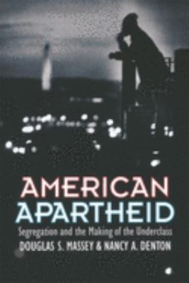 American Apartheid: Segregation and the Making of the Underclass 9780674018211