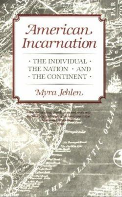 American Incarnation: The Individual, the Nation, and the Continent 9780674024274