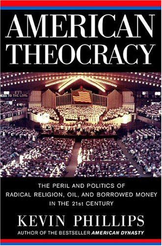 American Theocracy: The Peril and Politics of Radical Religion, Oil, and Borrowed Money in the 21st Century 9780670034864