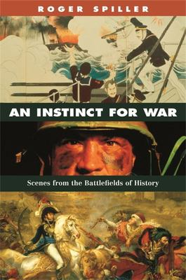 An Instinct for War: Scenes from the Battlefields of History 9780674024199
